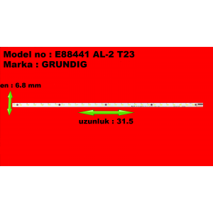 E88441 AL-2 T23 022, UZUNLUK 31.5, EN 6.8 MM, GRUNDIG, LED BAR